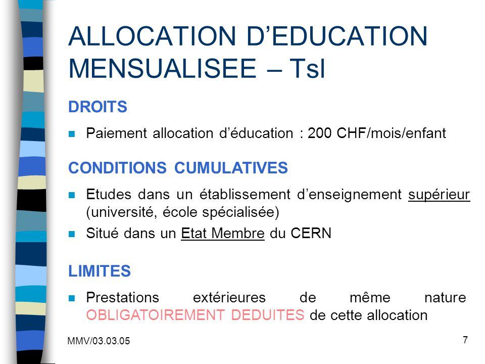 MMV/03.03.05 7 ALLOCATION DEDUCATION MENSUALISEE – Tsl n Paiement allocation déducation : 200 CHF/mois/enfant n Etudes dans un établissement denseigne