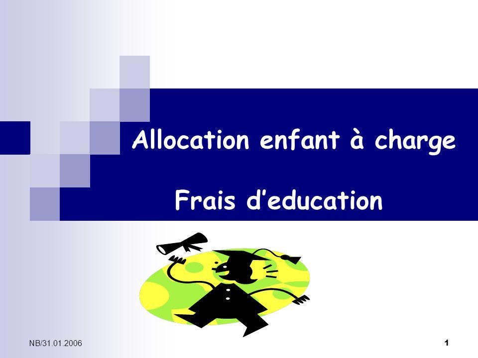 NB/31.01.2006 1 Allocation enfant à charge Frais deducation