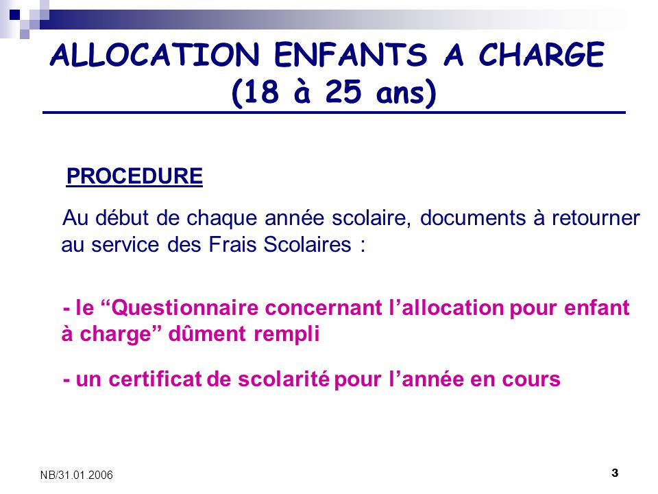 3 NB/31.01.2006 Au début de chaque année scolaire, documents à retourner au service des Frais Scolaires : - le Questionnaire concernant lallocation po