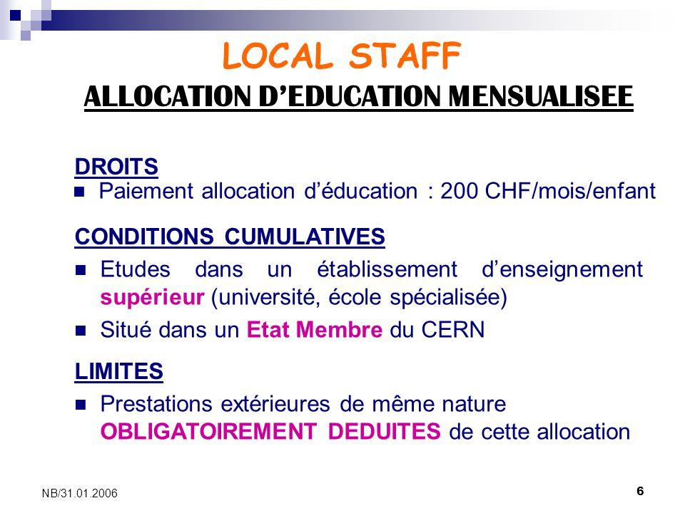 6 NB/31.01.2006 Paiement allocation déducation : 200 CHF/mois/enfant Etudes dans un établissement denseignement supérieur (université, école spécialis