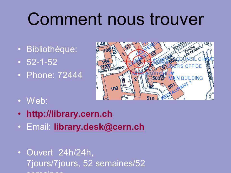 Comment nous trouver Bibliothèque: 52-1-52 Phone: 72444 Web: http://library.cern.ch Email: library.desk@cern.chlibrary.desk@cern.ch Ouvert 24h/24h, 7j