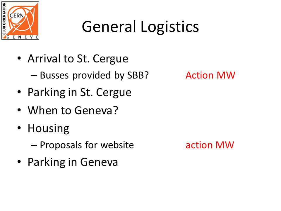 General Logistics Arrival to St. Cergue – Busses provided by SBB? Action MW Parking in St. Cergue When to Geneva? Housing – Proposals for websiteactio