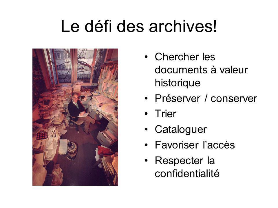 Le défi des archives! Chercher les documents à valeur historique Préserver / conserver Trier Cataloguer Favoriser laccès Respecter la confidentialité