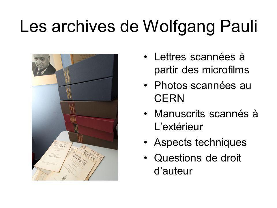 Les archives de Wolfgang Pauli Lettres scannées à partir des microfilms Photos scannées au CERN Manuscrits scannés à Lextérieur Aspects techniques Que
