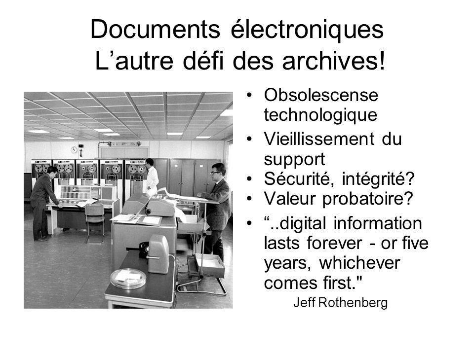 Documents électroniques Lautre défi des archives! Obsolescense technologique Vieillissement du support Sécurité, intégrité? Valeur probatoire?..digita