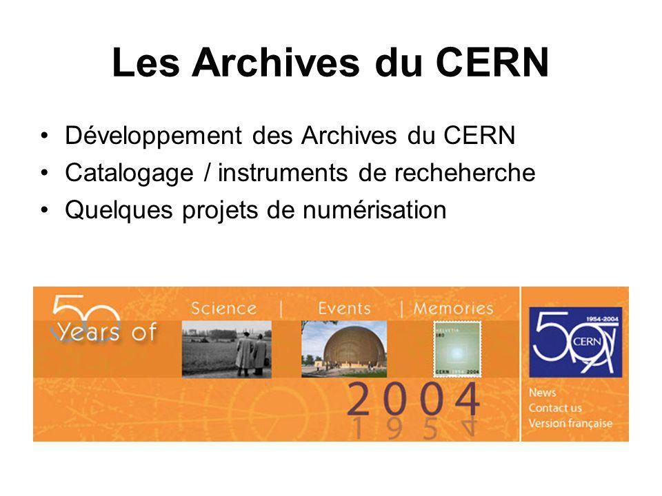 Les Archives du CERN Développement des Archives du CERN Catalogage / instruments de recheherche Quelques projets de numérisation