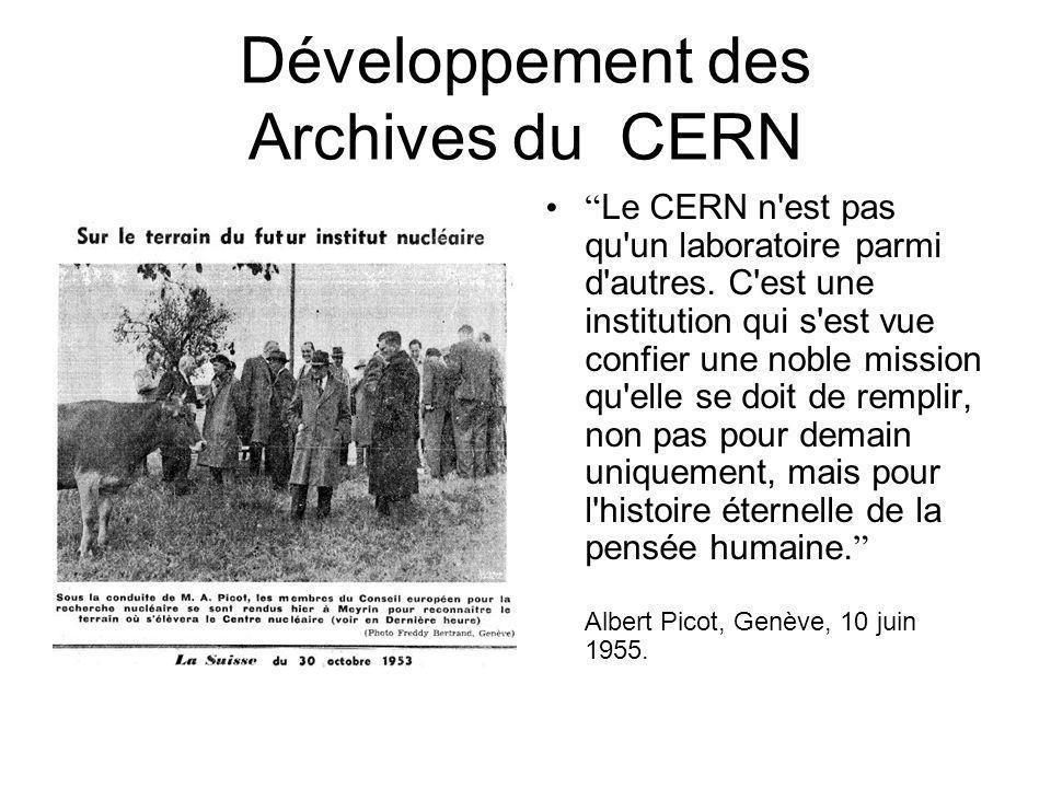 Développement des Archives du CERN Le CERN n'est pas qu'un laboratoire parmi d'autres. C'est une institution qui s'est vue confier une noble mission q