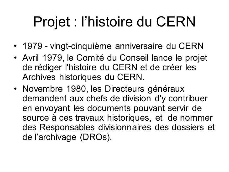 Projet : lhistoire du CERN 1979 - vingt-cinquième anniversaire du CERN Avril 1979, le Comité du Conseil lance le projet de rédiger l'histoire du CERN
