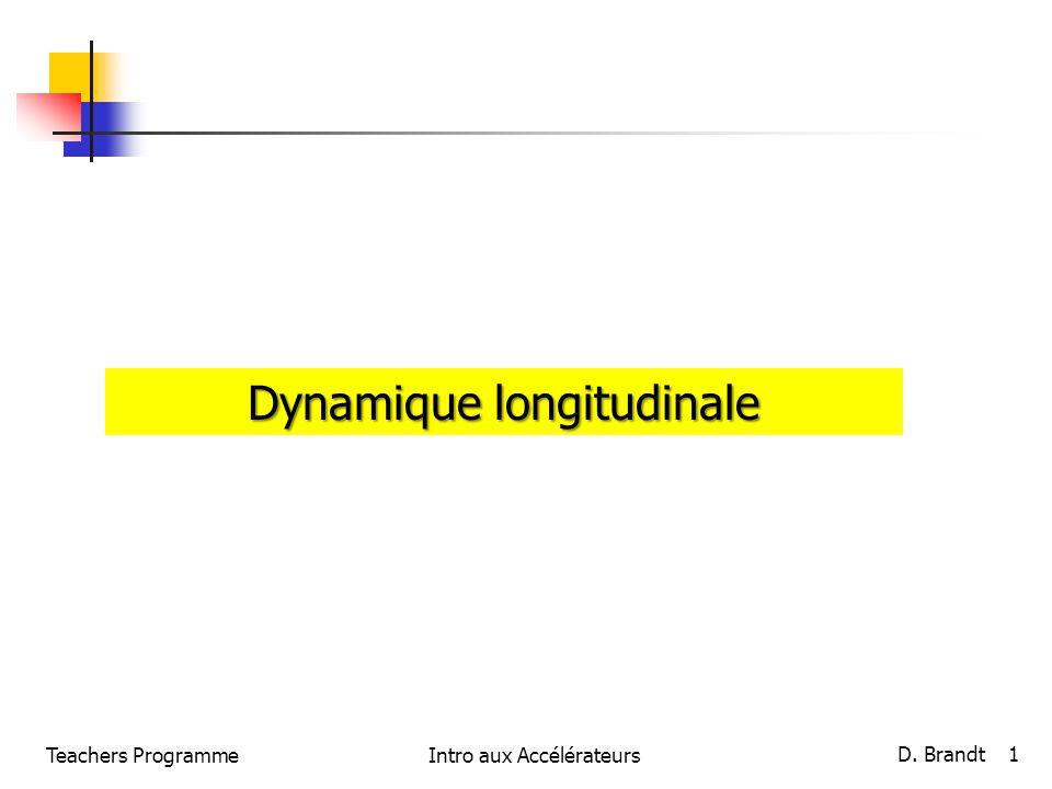 Teachers ProgrammeIntro aux Accélérateurs D. Brandt 1 Dynamique longitudinale
