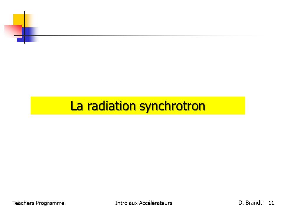 Teachers ProgrammeIntro aux Accélérateurs D. Brandt 11 La radiation synchrotron