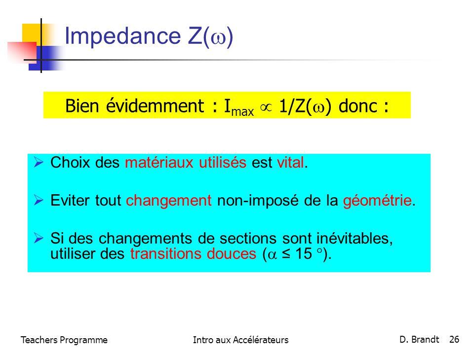 Impedance Z( ) Choix des matériaux utilisés est vital. Eviter tout changement non-imposé de la géométrie. Si des changements de sections sont inévitab