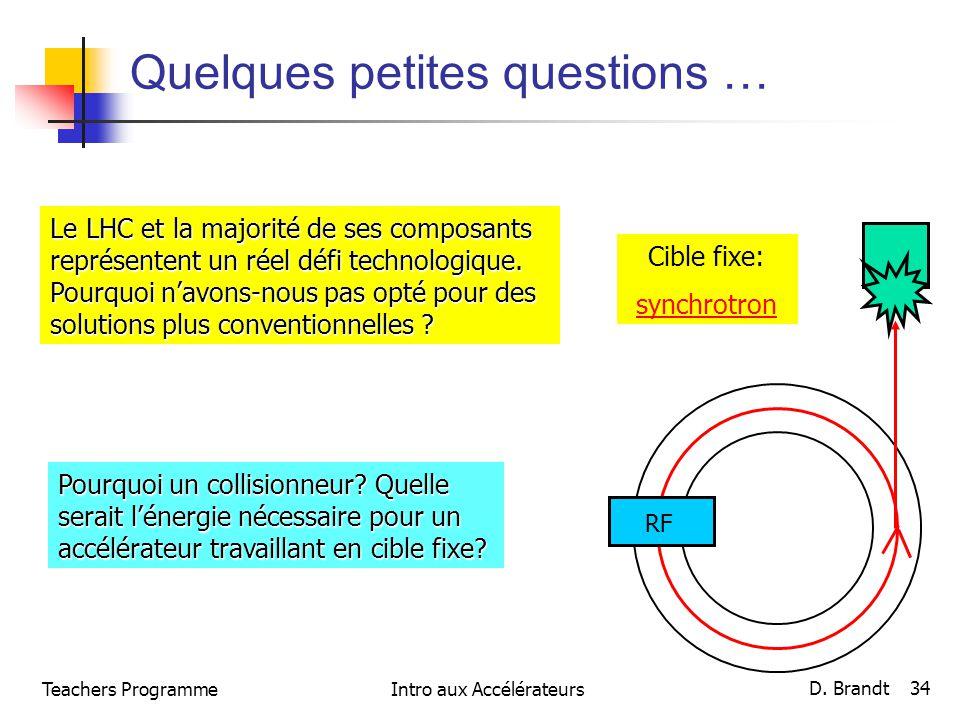 Quelques petites questions … Le LHC et la majorité de ses composants représentent un réel défi technologique. Pourquoi navons-nous pas opté pour des s