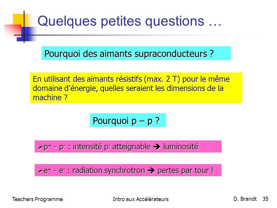 Quelques petites questions … Pourquoi des aimants supraconducteurs ? En utilisant des aimants résistifs (max. 2 T) pour le même domaine dénergie, quel