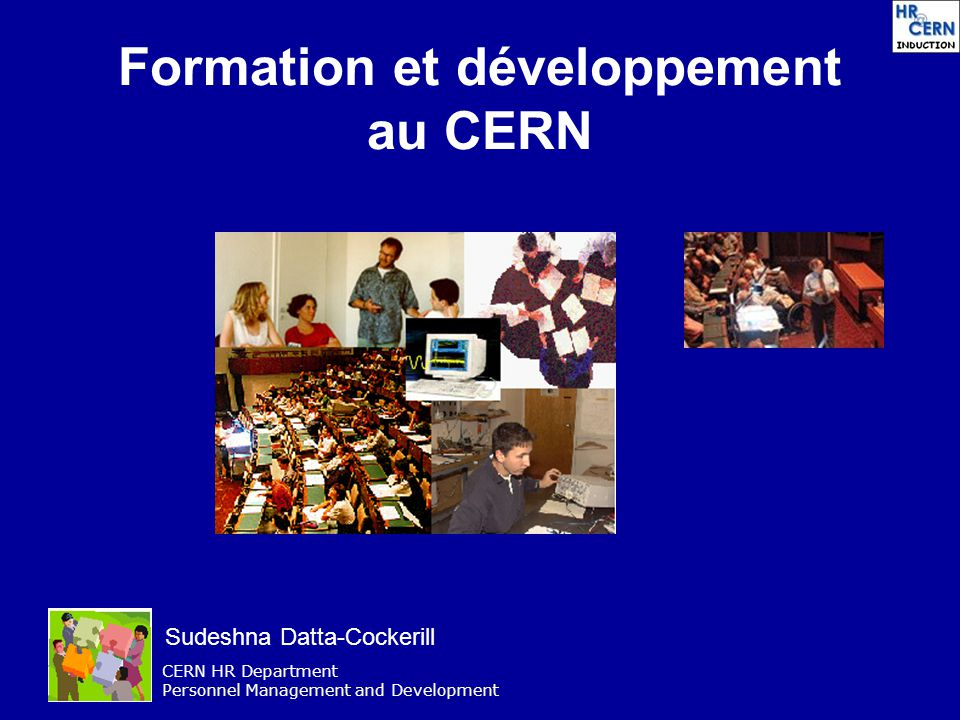 CERN HR Department Personnel Management and Development Formation et développement au CERN Sudeshna Datta-Cockerill