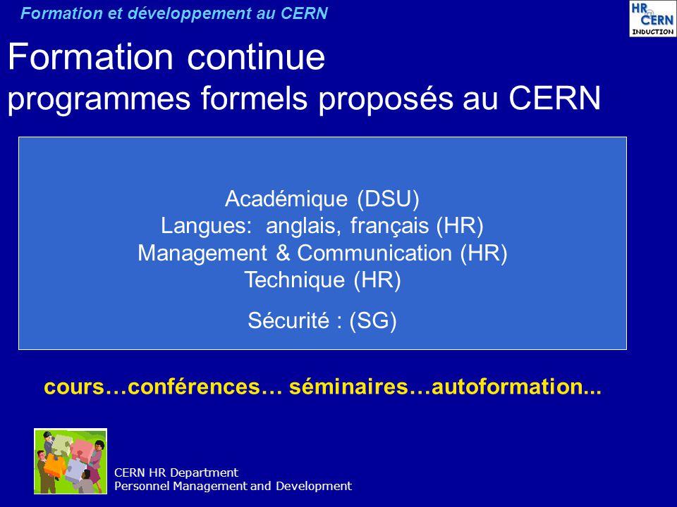 CERN HR Department Personnel Management and Development Formation continue programmes formels proposés au CERN cours…conférences… séminaires…autoforma