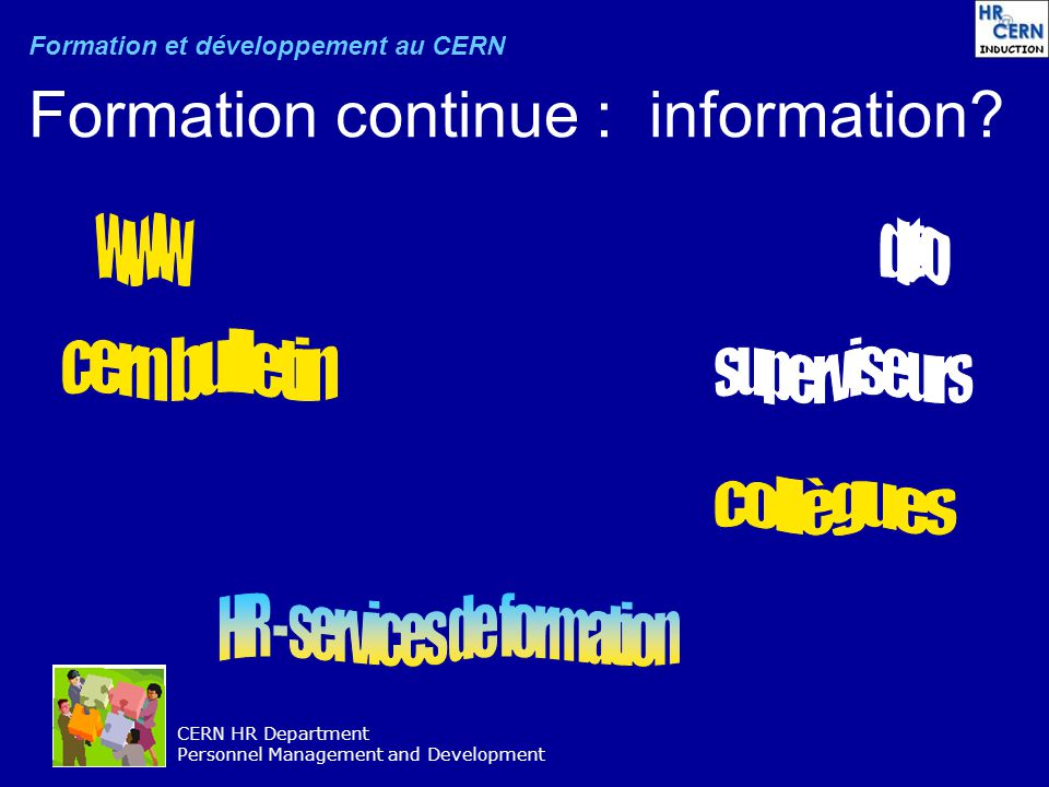 CERN HR Department Personnel Management and Development Formation continue : information? Formation et développement au CERN