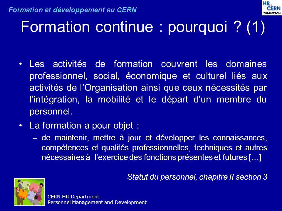 CERN HR Department Personnel Management and Development Formation continue : pourquoi ? (1) Les activités de formation couvrent les domaines professio