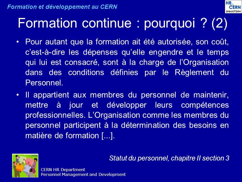 CERN HR Department Personnel Management and Development Formation continue : pourquoi ? (2) Pour autant que la formation ait été autorisée, son coût,