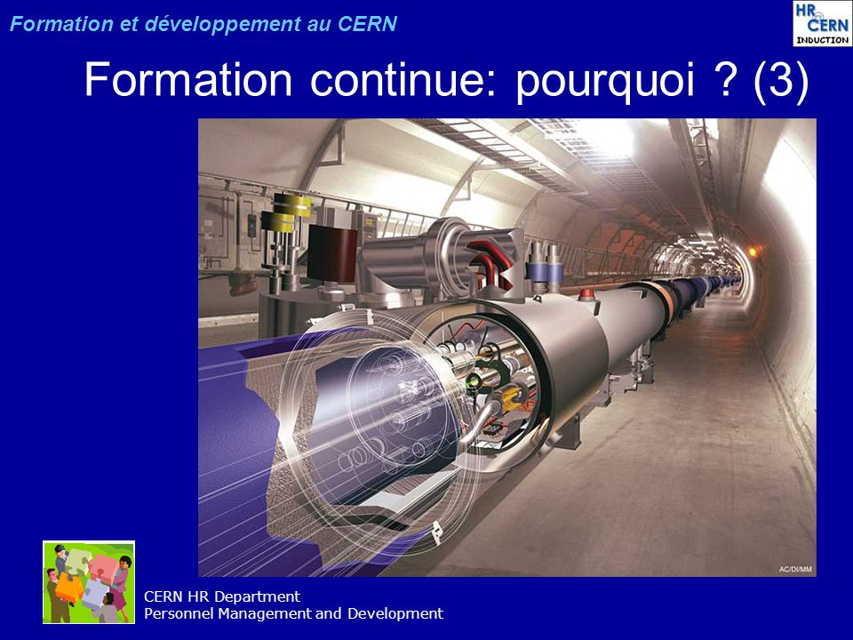 CERN HR Department Personnel Management and Development Formation continue: pourquoi ? (3) Formation et développement au CERN