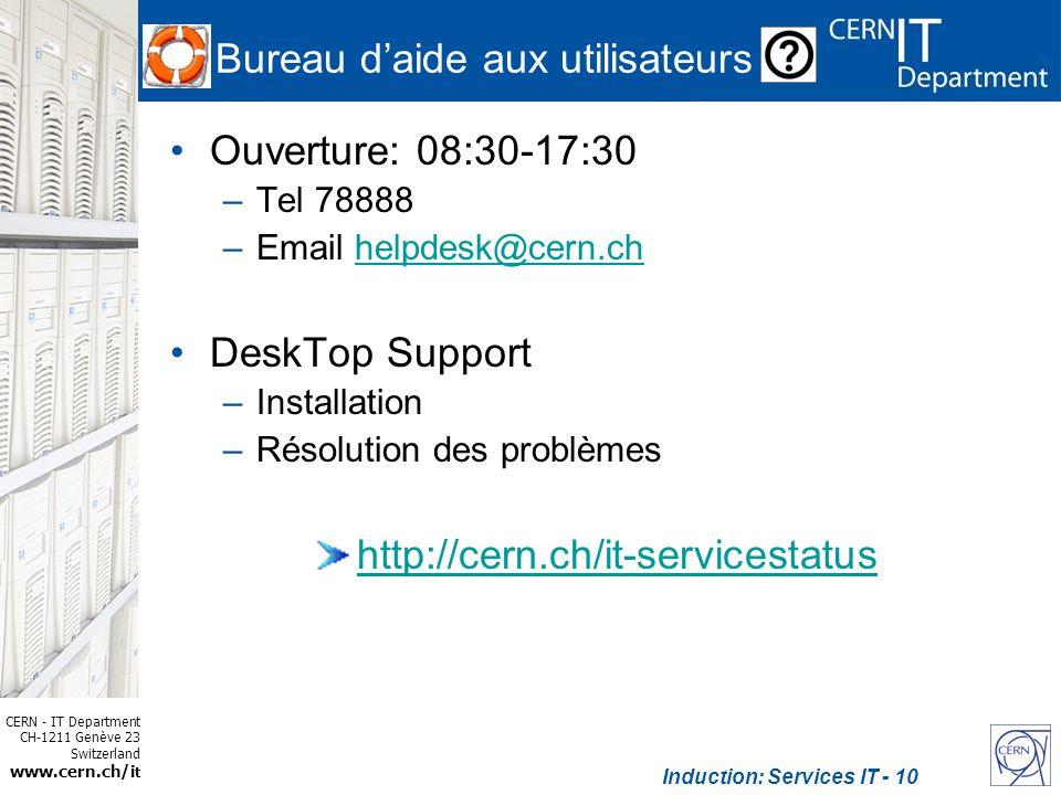 CERN - IT Department CH-1211 Genève 23 Switzerland www.cern.ch/i t Induction: Services IT - 10 Bureau daide aux utilisateurs Ouverture: 08:30-17:30 –T