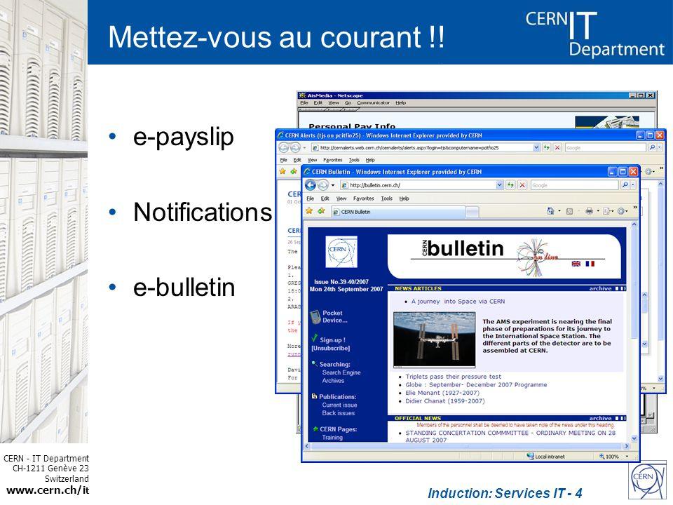 CERN - IT Department CH-1211 Genève 23 Switzerland www.cern.ch/i t Induction: Services IT - 5 Obtenir un compte Contactez ladministrateur informatique de votre équipe –En général, le secrétariat de votre département ou expérience –Qui crée le compte (doit être validé dans 3 jours) Procurez-vous le document: –OC5: « Règles CERN dutilisation ordinateurs, réseaux et services informatiques » Pour valider, dans les 3 jours suivant –http://cern.ch/cernaccounthttp://cern.ch/cernaccount –Selection New User –Suivre le cours de securite (http://sir.cern.ch)http://sir.cern.ch http://cern.ch/it-dep/comp-usage