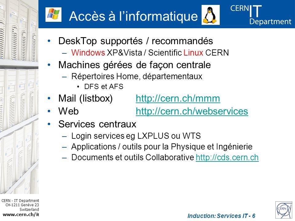 CERN - IT Department CH-1211 Genève 23 Switzerland www.cern.ch/i t Induction: Services IT - 6 Accès à linformatique DeskTop supportés / recommandés –W