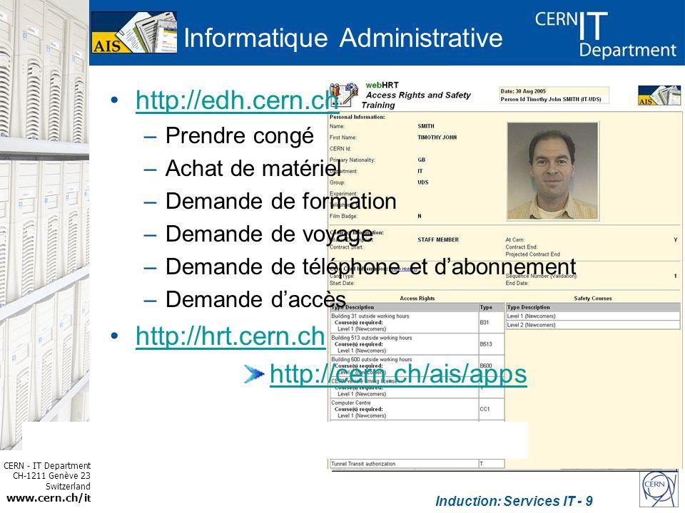 CERN - IT Department CH-1211 Genève 23 Switzerland www.cern.ch/i t Induction: Services IT - 10 Bureau daide aux utilisateurs Ouverture: 08:30-17:30 –Tel 78888 –Email helpdesk@cern.chhelpdesk@cern.ch DeskTop Support –Installation –Résolution des problèmes http://cern.ch/it-servicestatus