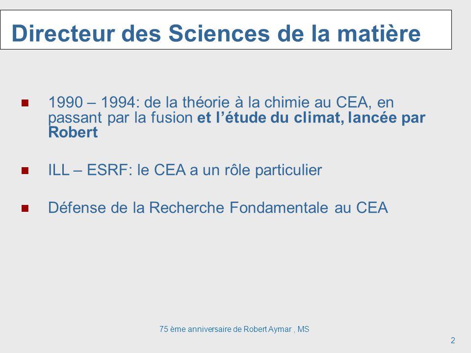 2 Directeur des Sciences de la matière 1990 – 1994: de la théorie à la chimie au CEA, en passant par la fusion et létude du climat, lancée par Robert ILL – ESRF: le CEA a un rôle particulier Défense de la Recherche Fondamentale au CEA