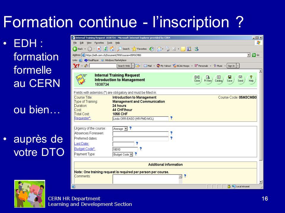 16 CERN HR Department Learning and Development Section Formation continue - linscription ? EDH : formation formelle au CERN ou bien… auprès de votre D