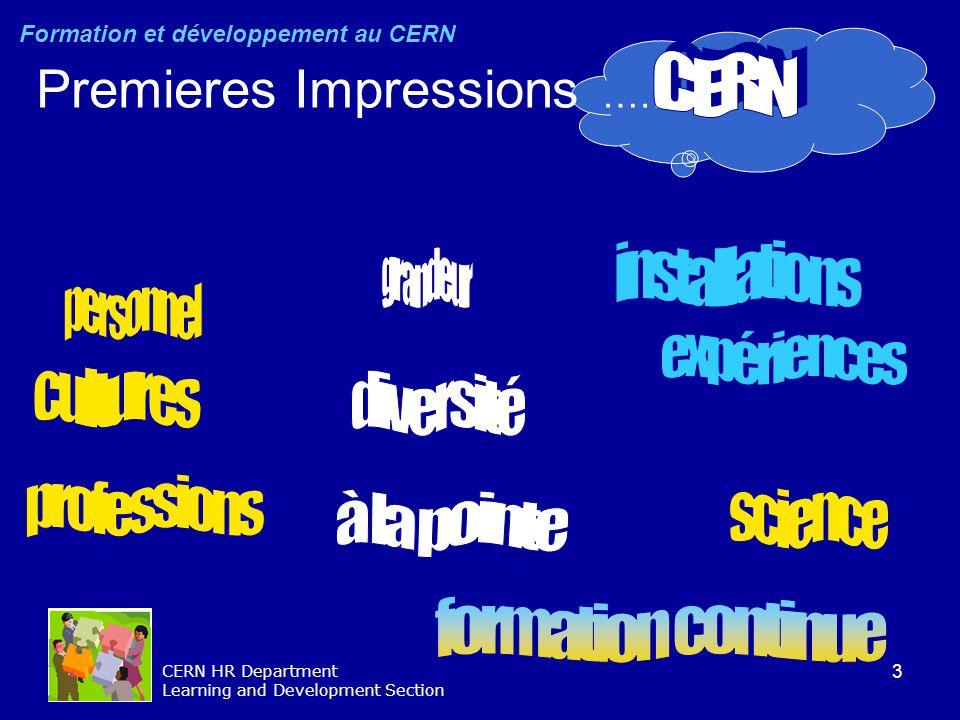 3 CERN HR Department Learning and Development Section Premieres Impressions ……. Formation et développement au CERN