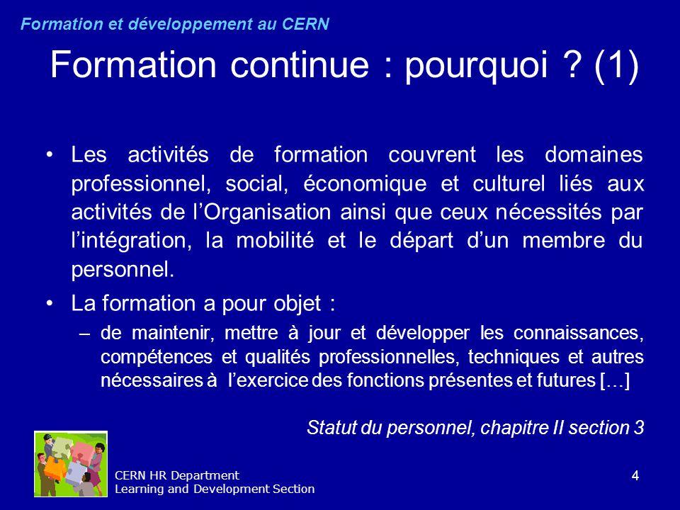 4 CERN HR Department Learning and Development Section Formation continue : pourquoi ? (1) Les activités de formation couvrent les domaines professionn