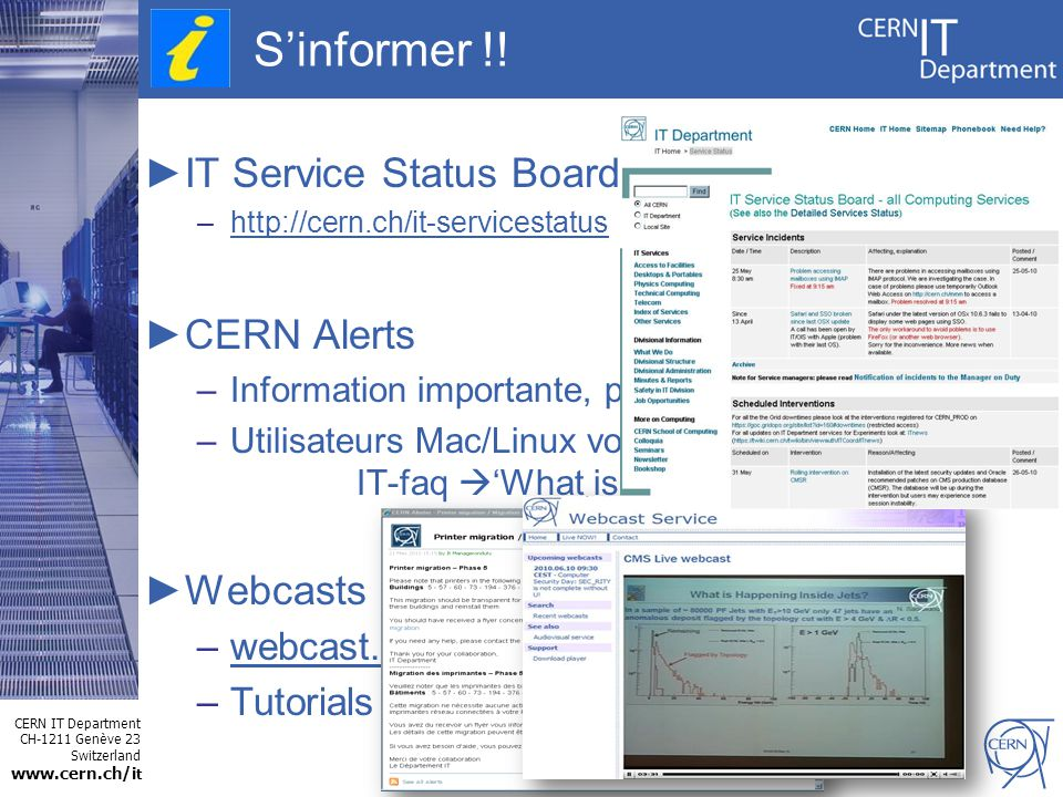 CERN IT Department CH-1211 Genève 23 Switzerland www.cern.ch/i t Sinformer !! IT Service Status Board –http://cern.ch/it-servicestatus CERN Alerts –In