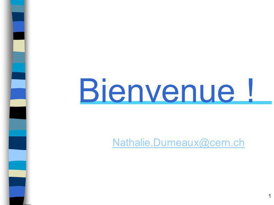 1 Bienvenue ! Nathalie.Dumeaux@cern.ch