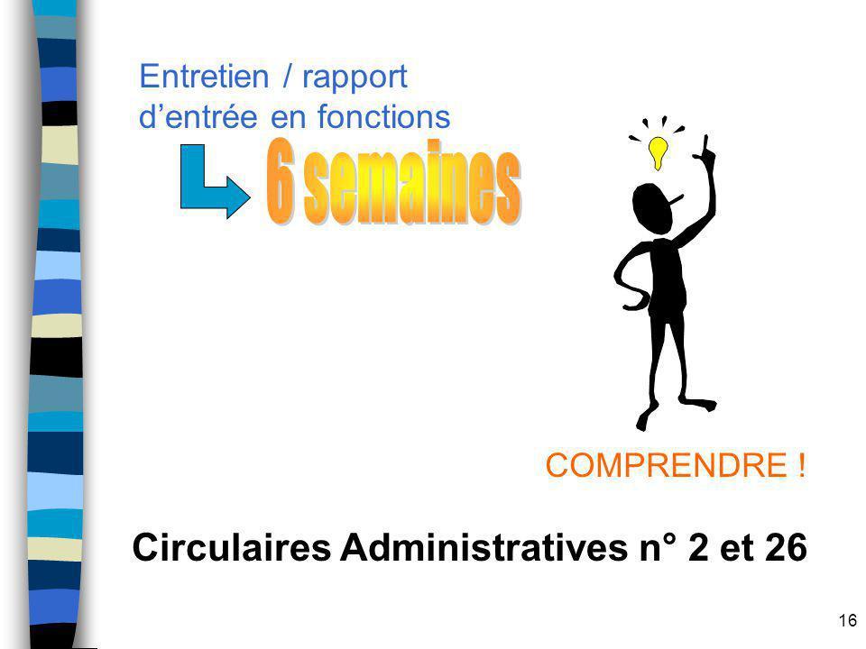 16 COMPRENDRE ! Circulaires Administratives n° 2 et 26 Entretien / rapport dentrée en fonctions
