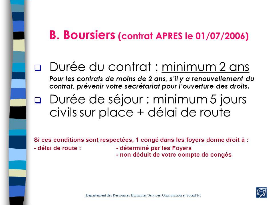 B. Boursiers (contrat APRES le 01/07/2006) Durée du contrat : minimum 2 ans Pour les contrats de moins de 2 ans, sil y a renouvellement du contrat, pr