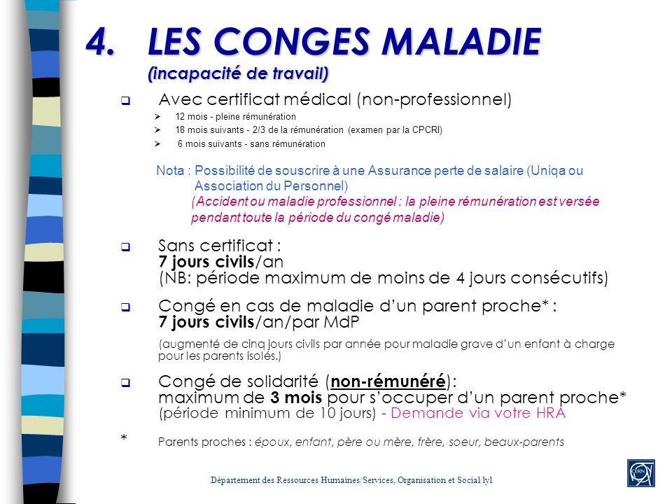 4.LES CONGES MALADIE (incapacité de travail) Avec certificat médical (non-professionnel) 12 mois - pleine rémunération 18 mois suivants - 2/3 de la ré