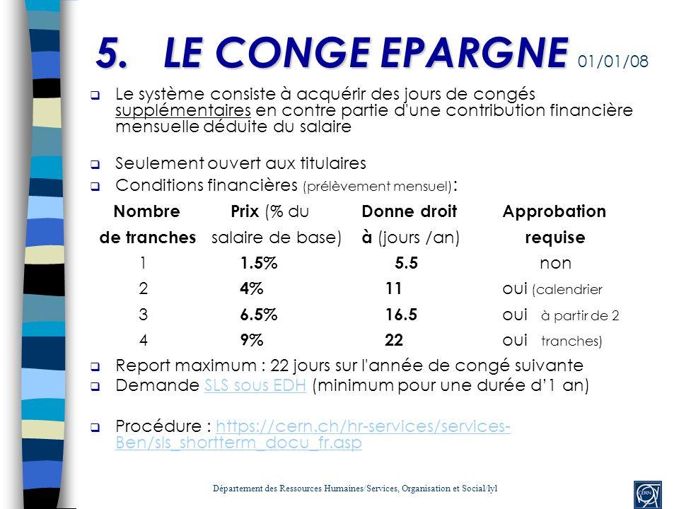5.LE CONGE EPARGNE 5.LE CONGE EPARGNE 01/01/08 Le système consiste à acquérir des jours de congés supplémentaires en contre partie d'une contribution