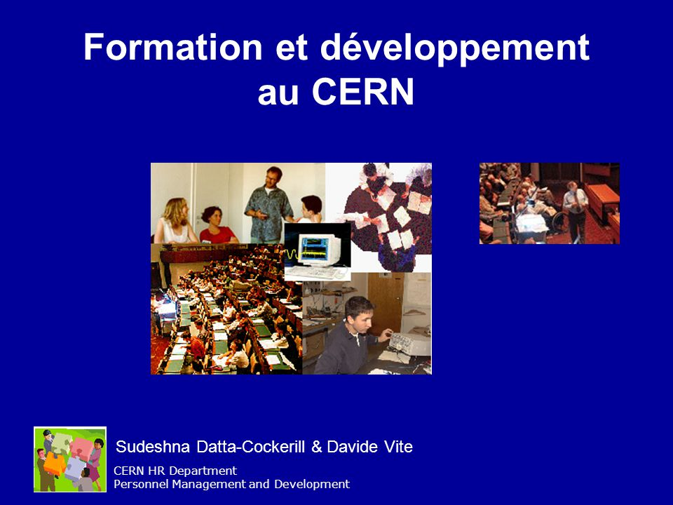CERN HR Department Personnel Management and Development Formation et développement au CERN Sudeshna Datta-Cockerill & Davide Vite