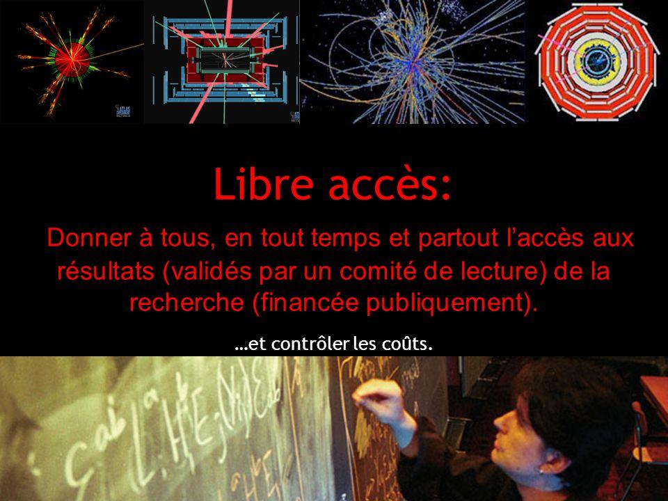 2 Libre accès: Donner à tous, en tout temps et partout laccès aux résultats (validés par un comité de lecture) de la recherche (financée publiquement).