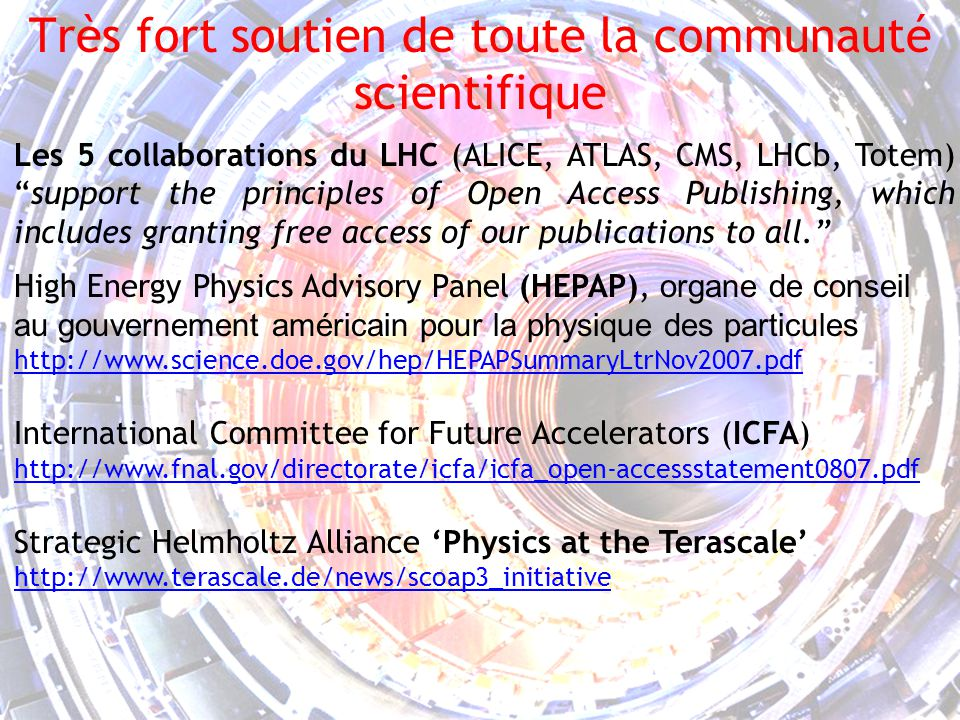 4 Très fort soutien de toute la communauté scientifique Les 5 collaborations du LHC (ALICE, ATLAS, CMS, LHCb, Totem)support the principles of Open Access Publishing, which includes granting free access of our publications to all.