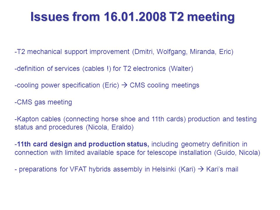 -T2 mechanical support improvement (Dmitri, Wolfgang, Miranda, Eric) -definition of services (cables !) for T2 electronics (Walter) -cooling power spe