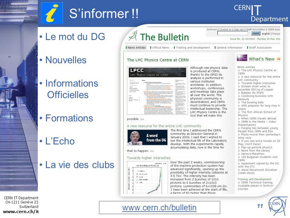 CERN IT Department CH-1211 Genève 23 Switzerland www.cern.ch/i t Sinformer !! 11 Le mot du DG Nouvelles Informations Officielles Formations LEcho La v