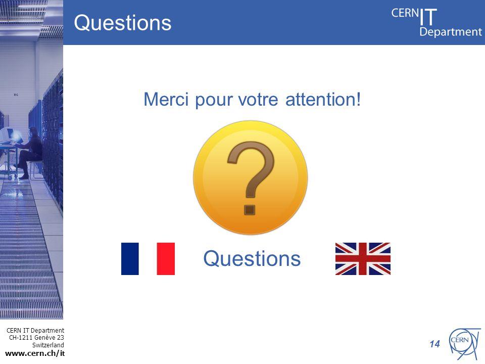 CERN IT Department CH-1211 Genève 23 Switzerland www.cern.ch/i t Questions 14 Questions Merci pour votre attention!