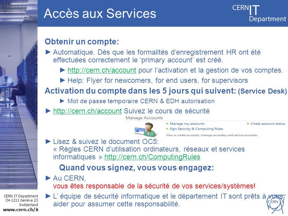 CERN IT Department CH-1211 Genève 23 Switzerland www.cern.ch/i t Obtenir un compte: Automatique. Dès que les formalités denregistrement HR ont été eff
