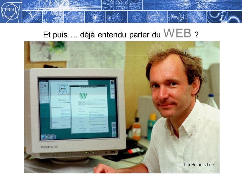 Et puis…. déjà entendu parler du WEB ? Tim Berners-Lee