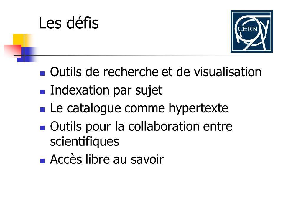 Les défis Outils de recherche et de visualisation Indexation par sujet Le catalogue comme hypertexte Outils pour la collaboration entre scientifiques Accès libre au savoir