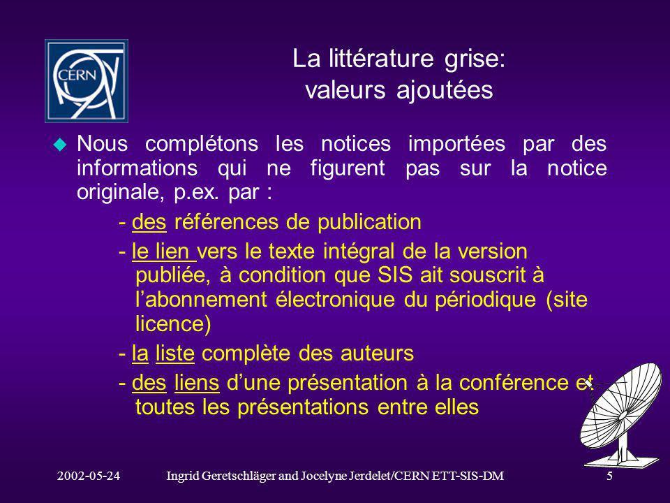 2002-05-24Ingrid Geretschläger and Jocelyne Jerdelet/CERN ETT-SIS-DM5 La littérature grise: valeurs ajoutées u Nous complétons les notices importées p