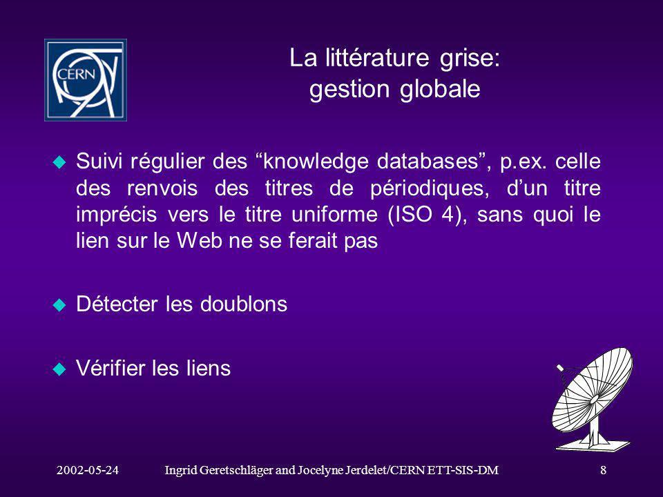 2002-05-24Ingrid Geretschläger and Jocelyne Jerdelet/CERN ETT-SIS-DM8 La littérature grise: gestion globale u Suivi régulier des knowledge databases, p.ex.