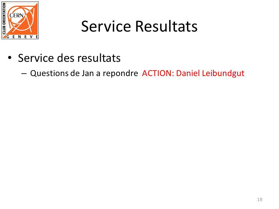 Service Resultats Service des resultats – Questions de Jan a repondre ACTION: Daniel Leibundgut 18