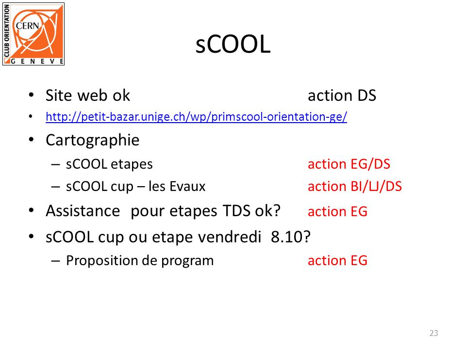 sCOOL Site web okaction DS http://petit-bazar.unige.ch/wp/primscool-orientation-ge/ Cartographie – sCOOL etapesaction EG/DS – sCOOL cup – les Evauxaction BI/LJ/DS Assistance pour etapes TDS ok.